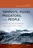 Tempests, Poxes, Predators, and People: Stress in Wild Animals and How They Cope (Oxford Series in Behavioral Neuroendocrinology)