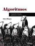 Algoritmos. Guía ilustrada para programadores y curiosos (Títulos Especiales)