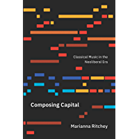 Composing Capital: Classical Music in the Neoliberal Era book cover