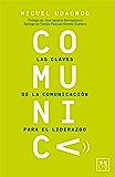 Comunica: Las claves de la comunicación para el liderazgo
