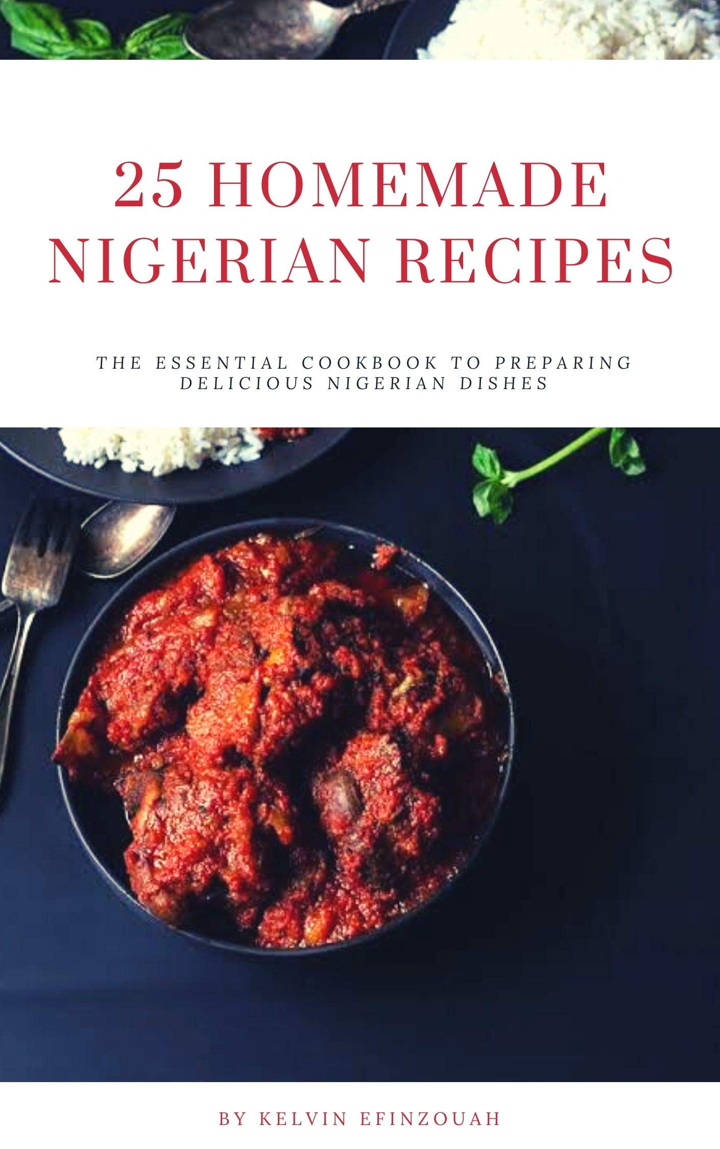 25 HOMEMADE NIGERIAN RECIPES  The Essential Cookbook To Preparing Delicious Nigerian Dishes  English Edition