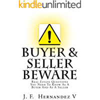 Buyer & Seller Beware!: Real Estate Questions You Need To Know As A Buyer And As A Seller