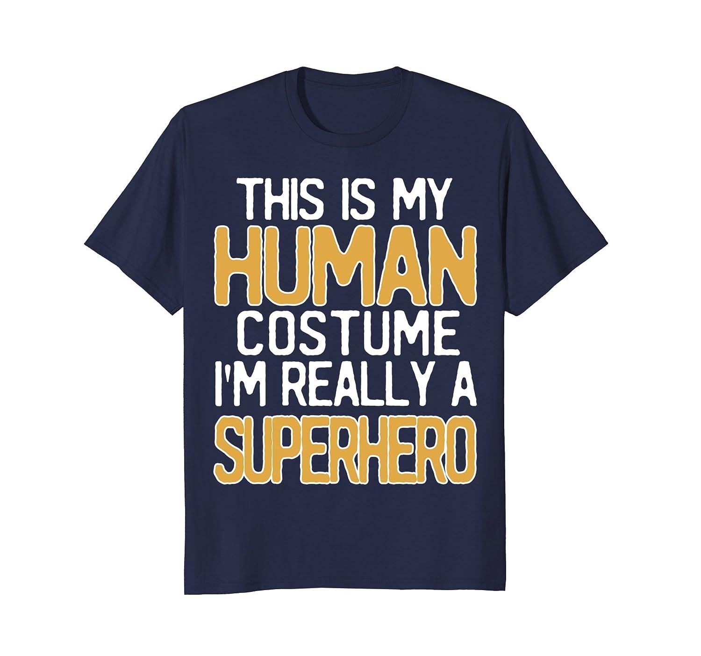 35e8f66cf4 This Is My Human Costume I'm Really A Superhero T-Shirt-ah my shirt ...