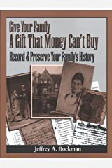 Give Your Family a Gift That Money Can't Buy: Record & Preserve Your Family's History Paperback