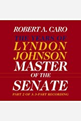 Master of the Senate: The Years of Lyndon Johnson, Volume III (Part 2 of a 3-Part Recording) Audible Audiobook