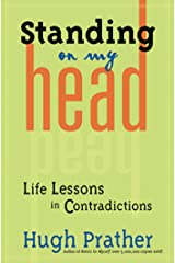 Standing on My Head: Life Lessons in Contradictions (Prather, Hugh) Kindle Edition