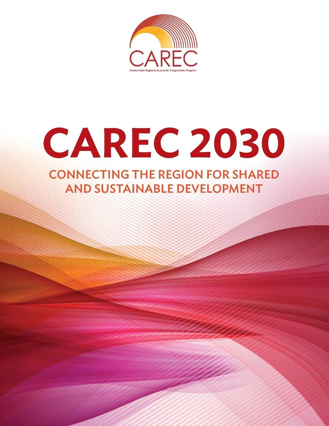 Download CAREC 2030: Connecting the Region for Shared and Sustainable Development pdf