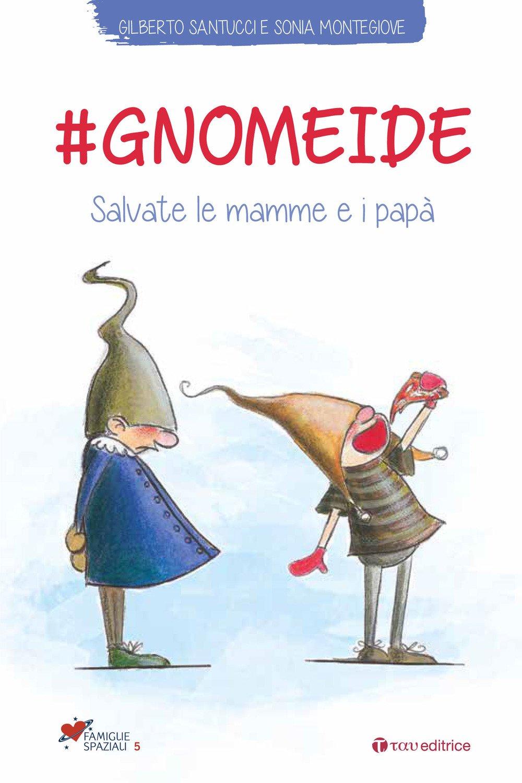 #gnomeide. Salvate le mamme e i papà Copertina flessibile – 23 mar 2018 Sonia Montegiove Gilberto Santucci Tau 8862446527