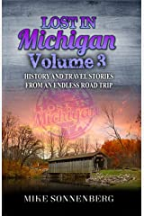 Lost In Michigan Volume 3: History and Travel Stories From An Endless Road Trip Paperback