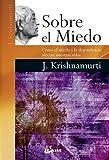 Sobre El Miedo. Como El Miedo Y La Dependencia Afectan Nuestras Vidas (Krishnamurti)
