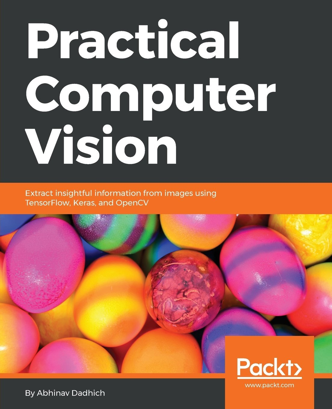 Practical Computer Vision: Extract insightful information