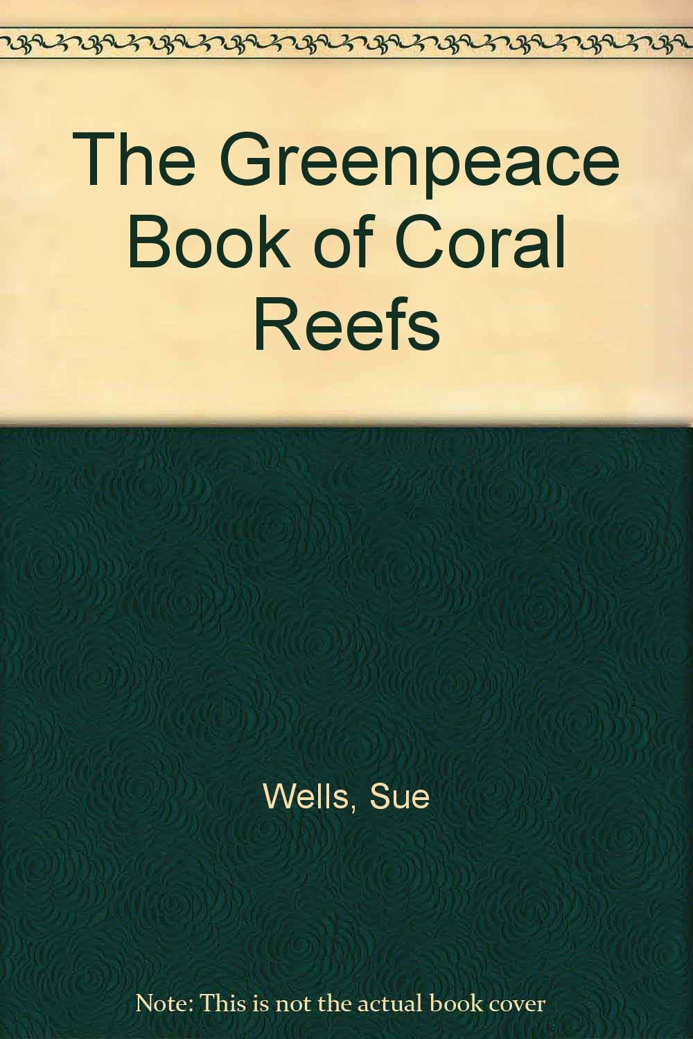 The Greenpeace Book of Coral Reefs