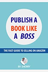 Publish a Book Like a Boss: The Fast Guide to Selling on Amazon Kindle Edition