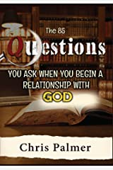 The 85 Questions You Ask When You Begin a Relationship With God Kindle Edition