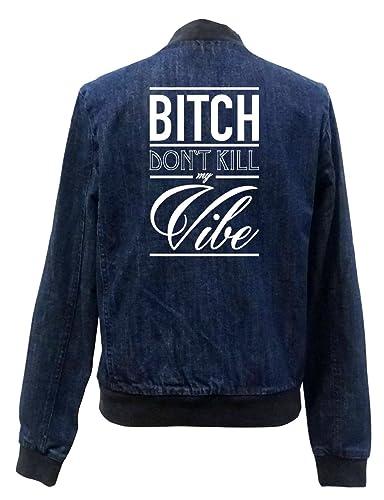 New Bitch Don`t Kill My Vibe Bomber Chaqueta Girls Jeans Certified Freak