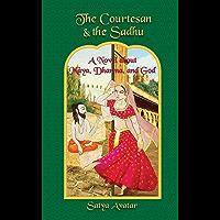 The Courtesan and the Sadhu, A Novel about Maya, Dharma, and God