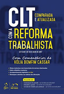 CLT com a Reforma Trabalhista. Lei 13.467. De 13 de Julho de 2017. Comparada e Atualizada