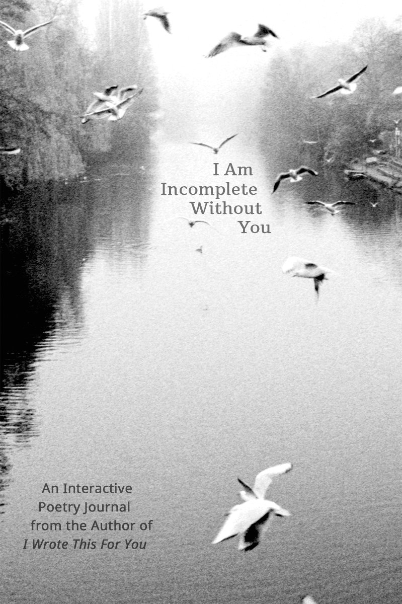 Download I Am Incomplete Without You: An Interactive Poetry Journal from the Author of I Wrote This For You ebook