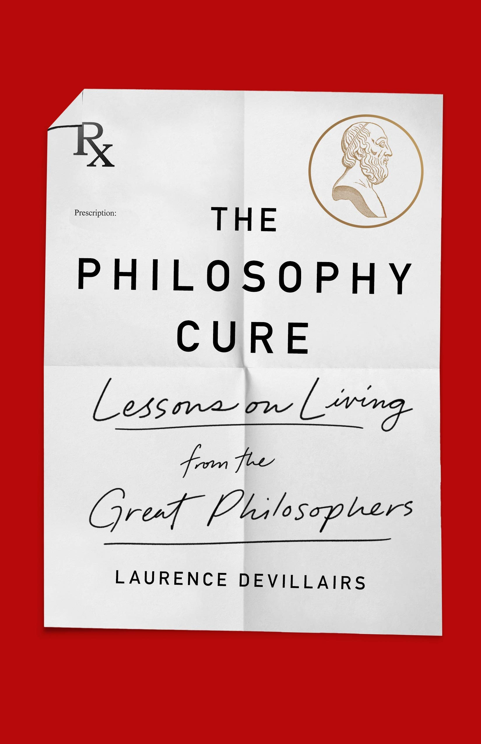 The Philosophy Cure: Lessons on Living from the Great Philosophers