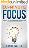 10-Minute Focus: 25 Habits for Mastering Your Concentration and Eliminating Distractions