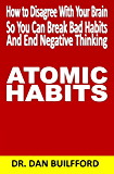 ATOMIC HABITS: How to Disagree With Your Brain so You Can Break Bad Habits and End Negative Thinking
