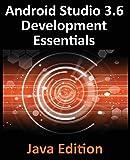 Android Studio 3.6 Development Essentials - Java Edition: Developing Android 10 (Q) Apps Using Android Studio 3.6, java and Android Jetpack