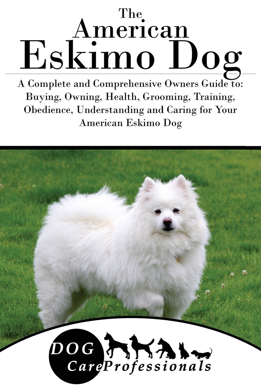 The American Eskimo Dog A Complete And Comprehensive Owners Guide