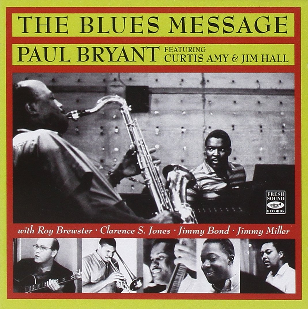paul bryant curtis amy jim hall roy brewster clarence s jones paul bryant curtis amy jim hall roy brewster clarence s jones jimmy miller jimmy bond the blues message featuring curtis amy jim hall