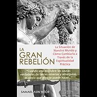 LA GRAN REBELION: La Situación de Nuestro Mundo y Cómo Cambiarla a Través de la Espiritualidad Práctica