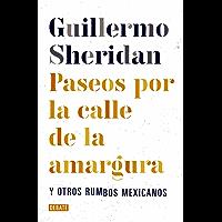 Paseos por la calle de la amargura: Y otros rumbos mexicanos