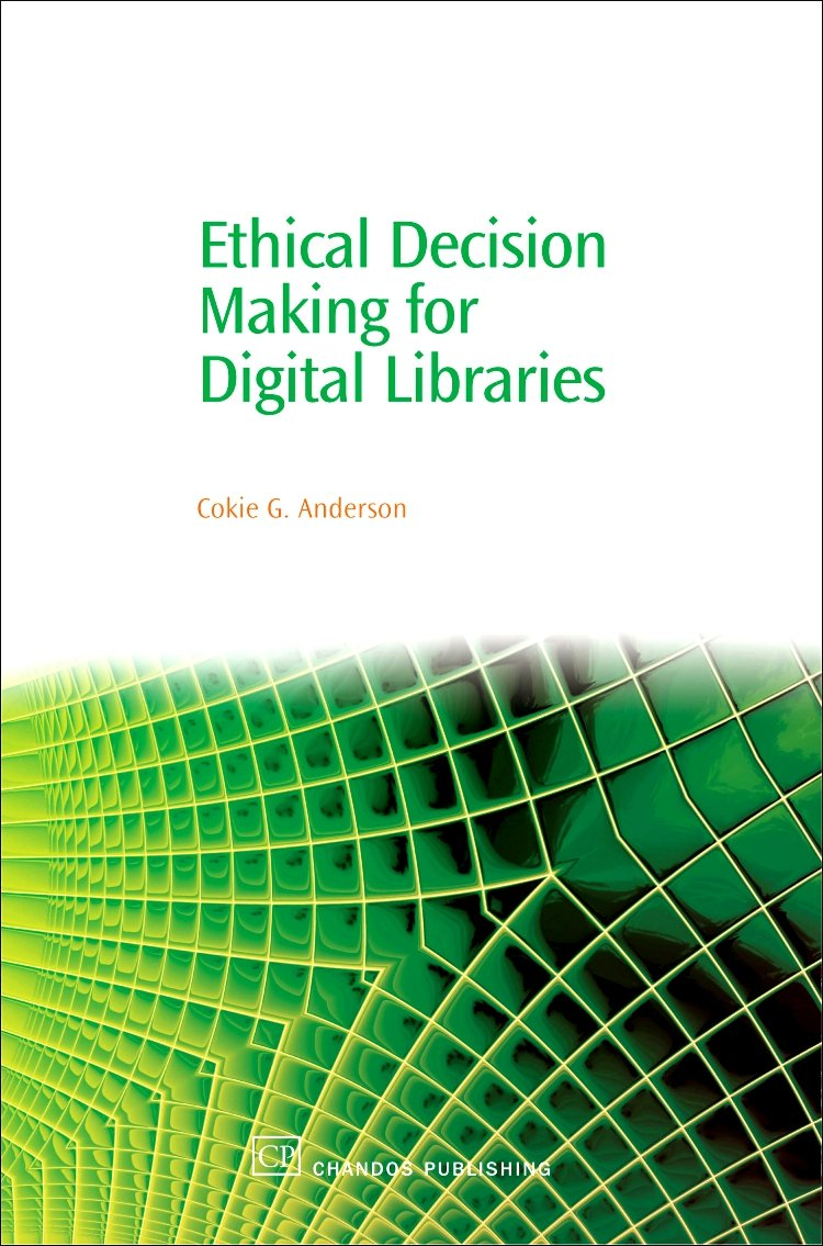Ethical Decision Making for Digital Libraries (Chandos Information Professional Series)