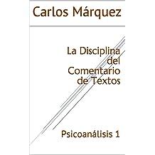 La Disciplina del Comentario de Textos: Psicoanálisis 1 (Spanish Edition) May 19, 2018