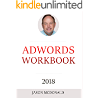 AdWords Workbook: 2018 Edition: Advertising on Google AdWords, YouTube, and the Display Network (English Edition)