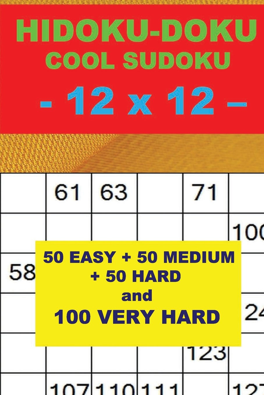 Download HIDOKU-DOKU - COOL SUDOKU - 12 x 12 -: 50 EASY + 50 MEDIUM + 50 HARD and 100 VERY HARD. This is the perfect book for you. (PITSTOP Doku) (Volume 7) PDF