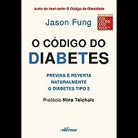 O código da diabetes: Previna e reverta naturalmente o diabetes tipo 2