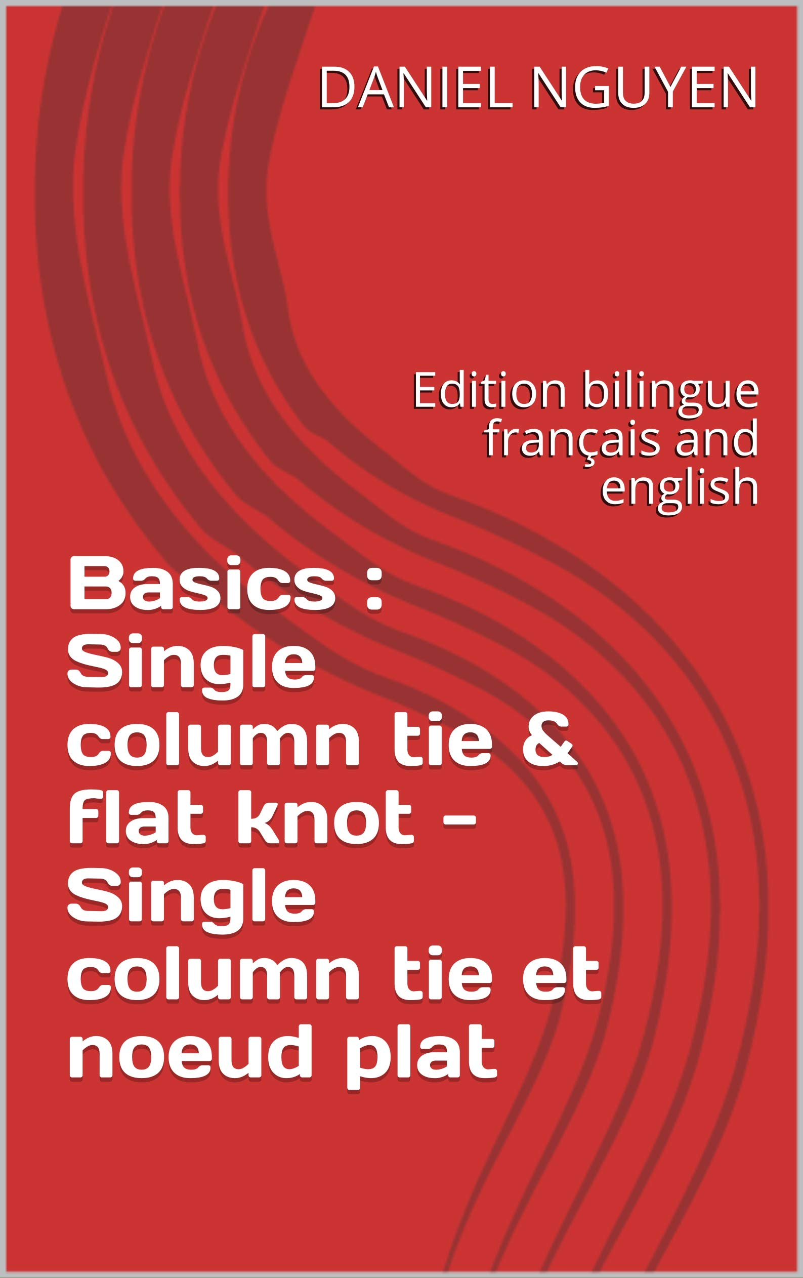 Basics : Single column tie & flat knot - Single column tie et noeud plat : Edition bilingue français and english (Shibari Basics t. 1)