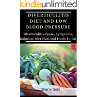 Diverticulitis Diet And Low Blood Pressure: Diverticulitis Cause, Symptoms, Solution, Diet Plan And Foods To Eat…
