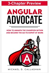 Preview: Angular Advocate: How to Awaken the Champion Within and Become the Go-to Expert at Work Kindle Edition