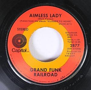 GRAND FUNK RAILROAD 45 RPM AIMLESS LADY / CLOSER TO HOME