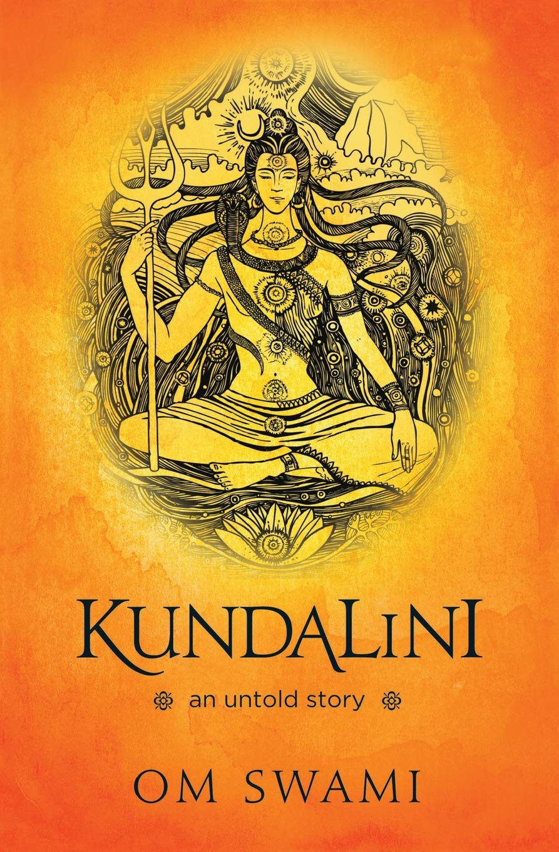 Kundalini    An Untold Story  A Himalayan Mystic's Insight Into The Power Of Kundalini And Chakra Sadhana