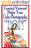 Control Viewers! Make Your Color Photography POP! (On Target Photo Training Book 10)