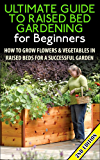 The Ultimate Guide to Raised Bed Gardening for Beginners 2nd Edition: How to Grow Flowers and Vegetables in Raised Beds for a Successful Garden (Raised Flowers, Garden Designs, Garden Guide)