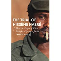 The Trial of Hissène Habré: How the People of Chad Brought a Tyrant to Justice (African Arguments)