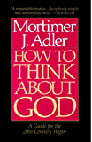 How to Think About God: A Guide for the 20th-century Pagan : One Who Does Not Worship the God of Christians, Jews, or Muslims, Irreligious Persons