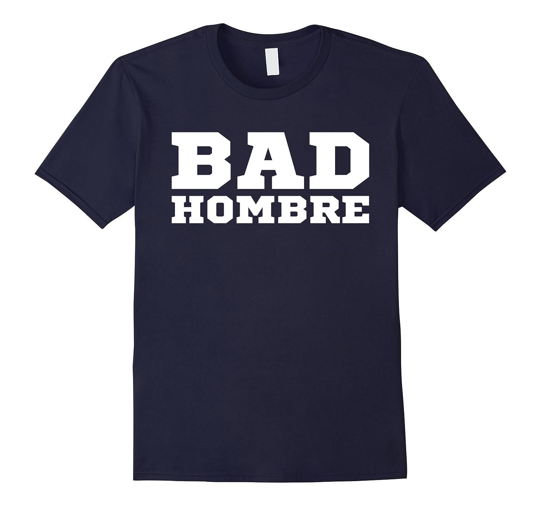 Trump Bad Hombres T-shirt Bad Hombre T-shirt-BN