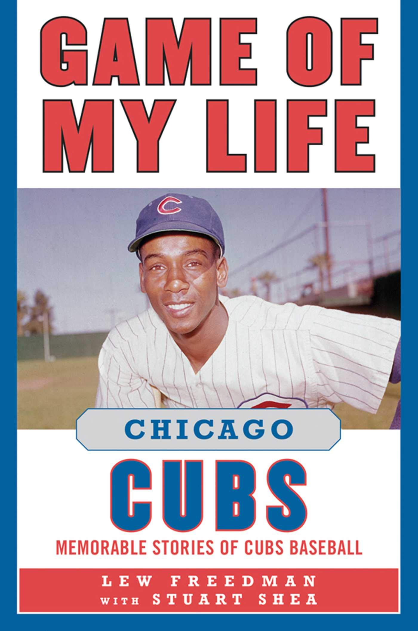 Game of My Life Chicago Cubs: Memorable Stories of Cubs ...