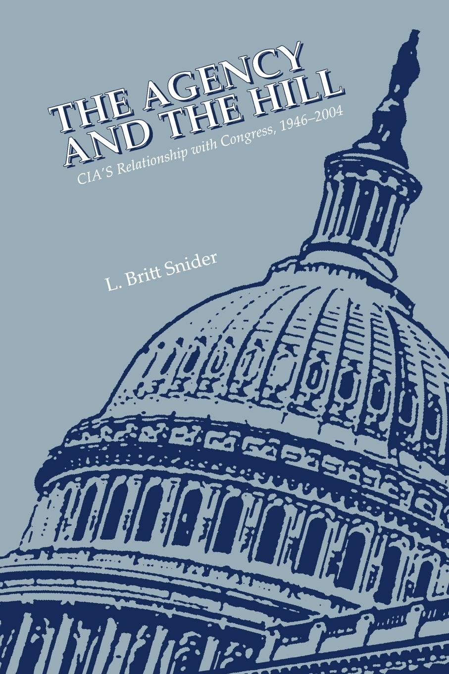 Download The Agency and the Hill: CIA's Relationship with Congress, 1946-2004 ebook