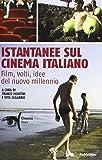 Istantanee sul cinema italiano. Film, volti, idee del nuovo millennio