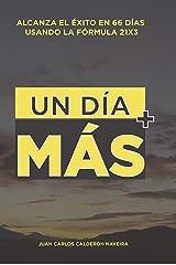 UN DÍA MAS.: Alcanza el éxito en 66 días usando la formula 21x3 (Spanish Edition) Kindle Edition