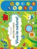 Viva la natura! Primi libri tattili sonori. Ediz. illustrata